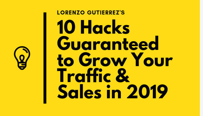 10 Digital Marketing Hacks Guaranteed to Grow Your Traffic and Sales In 2019