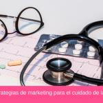 12 Estrategias de marketing para el cuidado de la salud