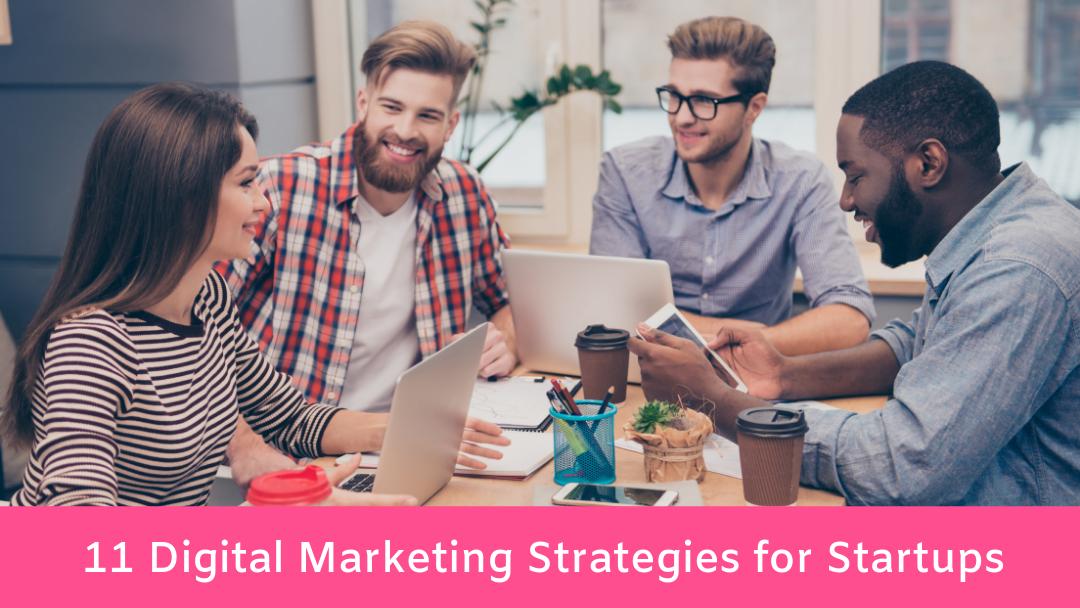 11 Digital Marketing Strategies for Startups   Lorenzo Gutierrez
