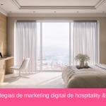 Estrategias de marketing digital de hospitality y hotel