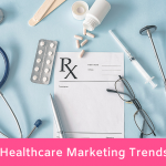 Healthcare Marketing Trends