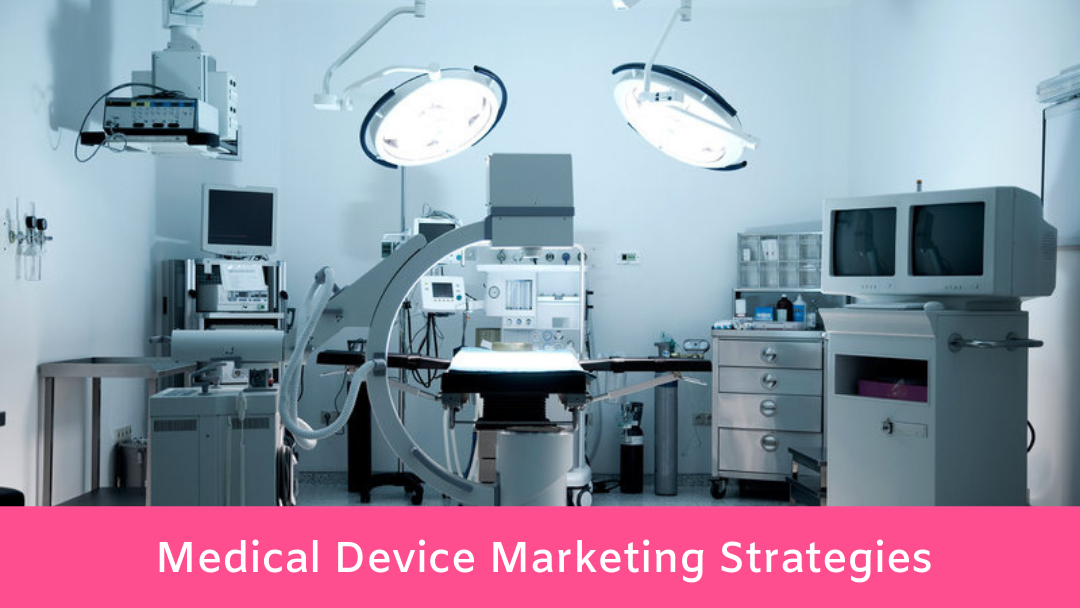 5 Medical Device Marketing Strategies