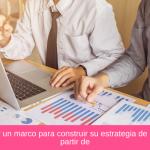 Cómo crear un marco para construir su estrategia de marketing a partir de