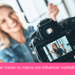 Cómo hacer crecer su marca con influencer marketing en 2020