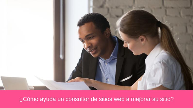 ¿Cómo ayuda un consultor de sitios web a mejorar su sitio?