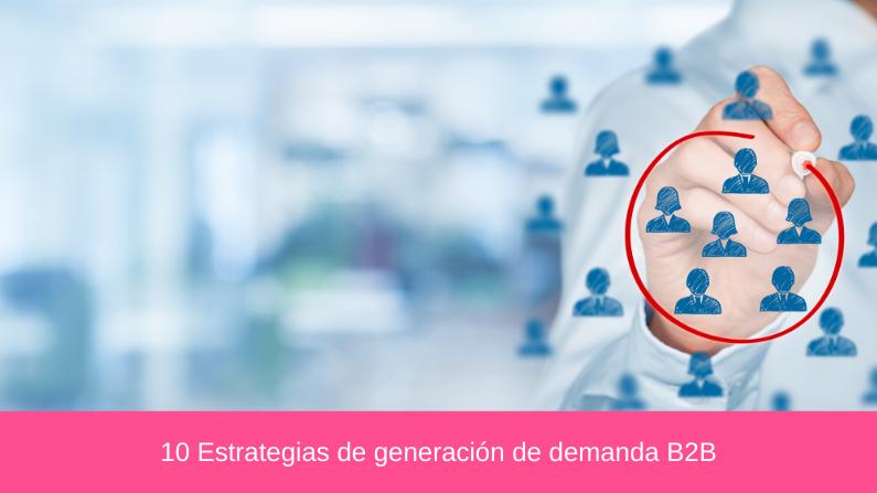10 Estrategias de generación de demanda B2B