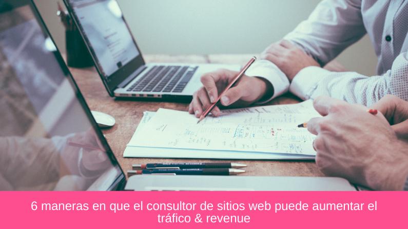 6 maneras en que el consultor de sitios web puede aumentar el tráfico & revenue