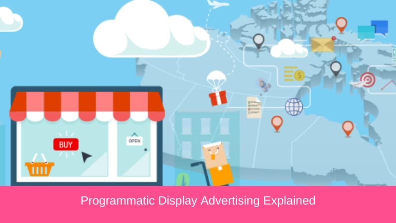 Programmatic Display Advertising Explained