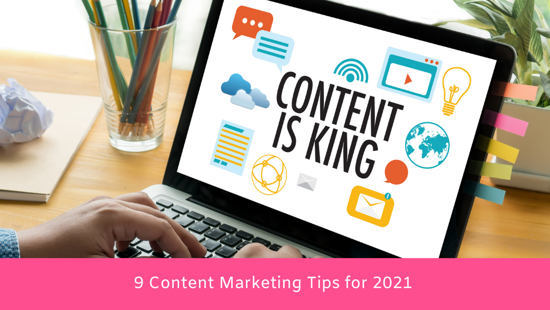 9 Content Marketing Tips for 2021