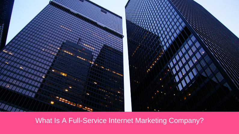 What Is A Full-Service Internet Marketing Company?