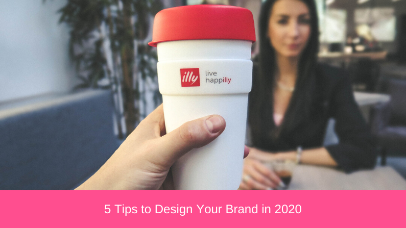 5 Tips to Design Your Brand in 2020