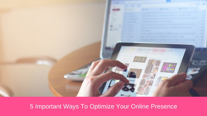 5 Important Ways To Optimize Your Online Presence