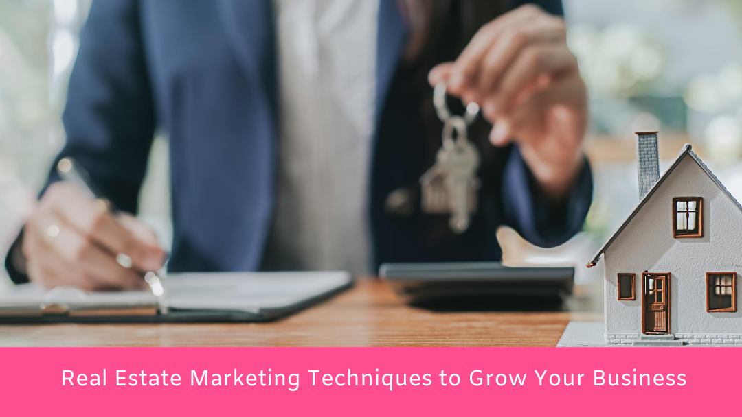 9 Real Estate Marketing Techniques to Grow Your Business in 2020