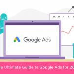 The Ultimate Guide to Google Ads for 2021