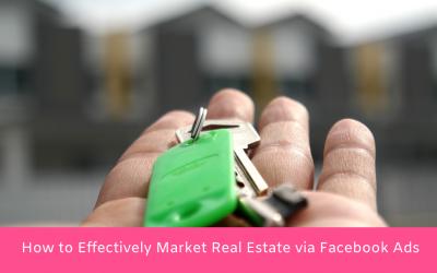 How to Effectively Market Real Estate via Facebook Ads