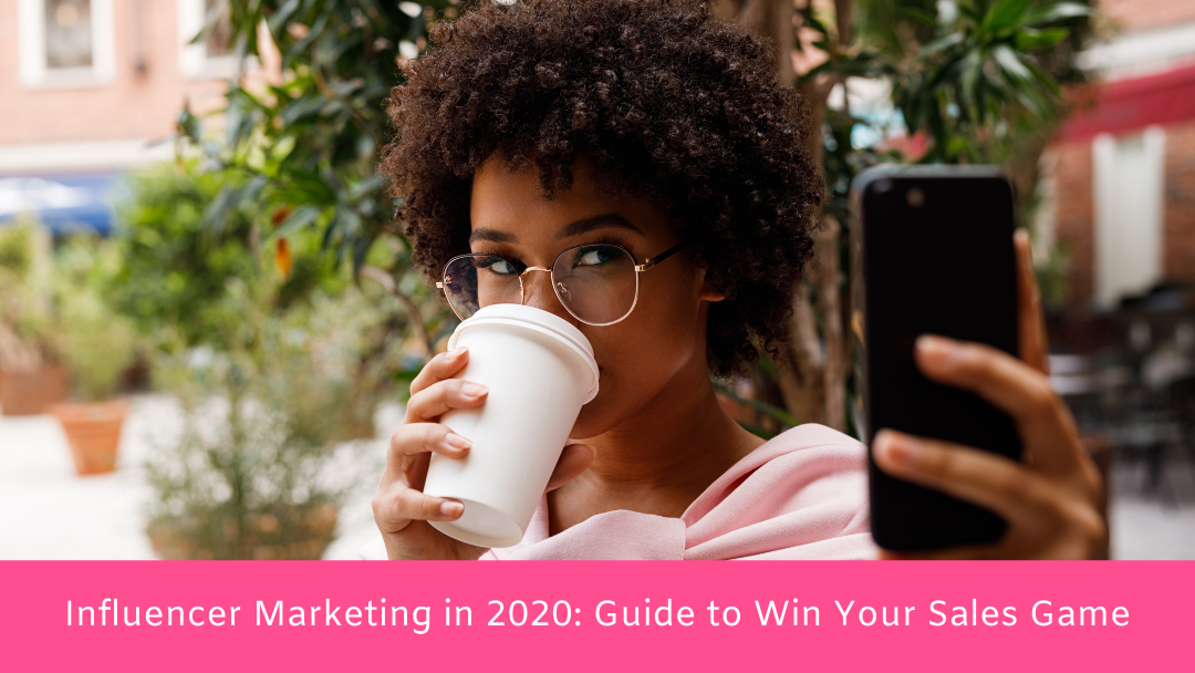 Influencer Marketing in 2020: Guide to Win Your Sales Game