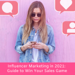Influencer Marketing in 2021: Guide to Win Your Sales Game