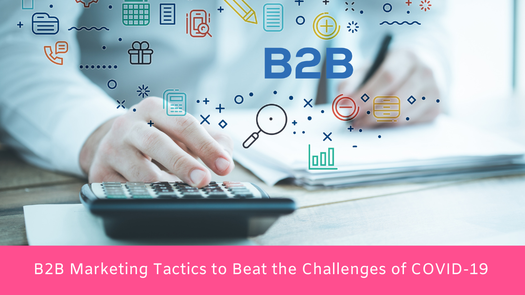 B2B Marketing Tactics to Beat the Challenges of COVID-19