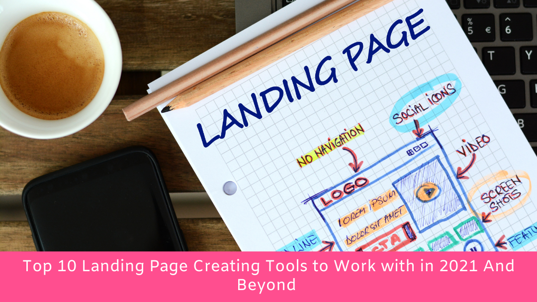 Top 10 Landing Page Creating Tools to Work with in 2021 And Beyond