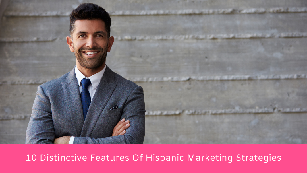 10 Distinctive Features Of Hispanic Marketing Strategies