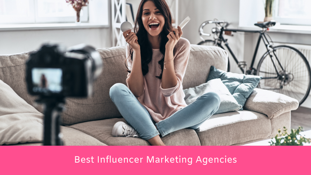 Best 5 Influencer Marketing Agencies For 2021