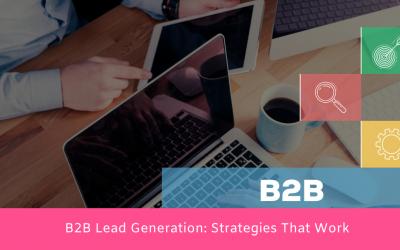 B2B Lead Generation: Strategies That Work