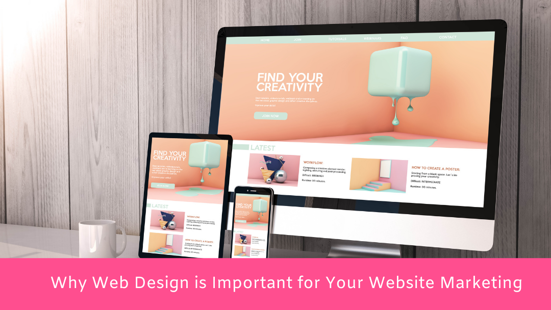 Why Web Design is Important for Your Website Marketing