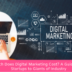 How Much Does Digital Marketing Cost? A Guide For Small Startups to Giants of Industry