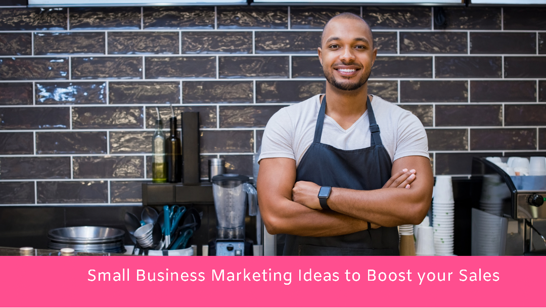 10 Practical Small Business Marketing Ideas to Boost your Sales