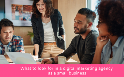 What to look for in a digital marketing agency as a small business