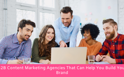 Top 10 B2B Content Marketing Agencies That Can Help You Build Your Brand